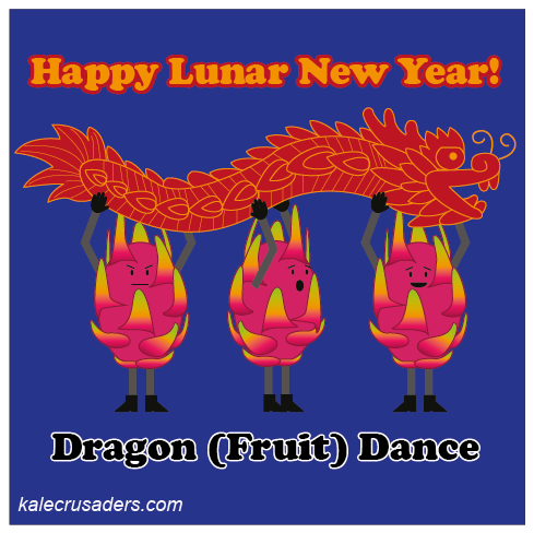 Happy Lunar New Year!  Happy Chinese New Year!  Dragon Fruit, Dragon Dance, Dragon (Fruit) Dance