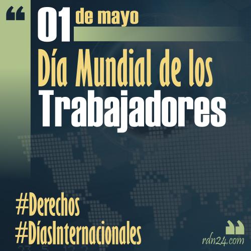 1 de mayo – Día Internacional de los Trabajadores #DíasInternacionales