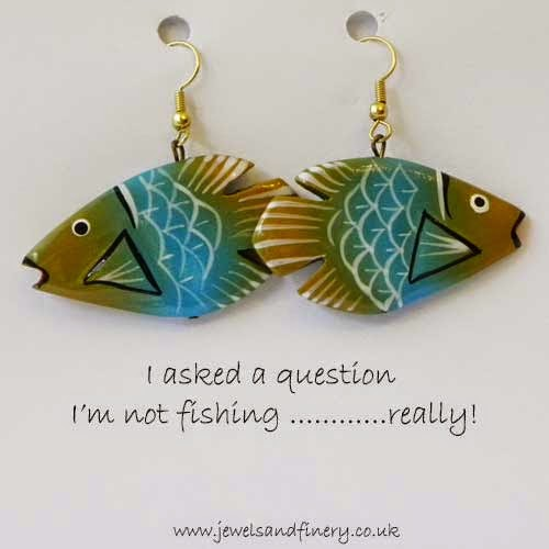I'm not fishing really - fish earrings jewelelry quote