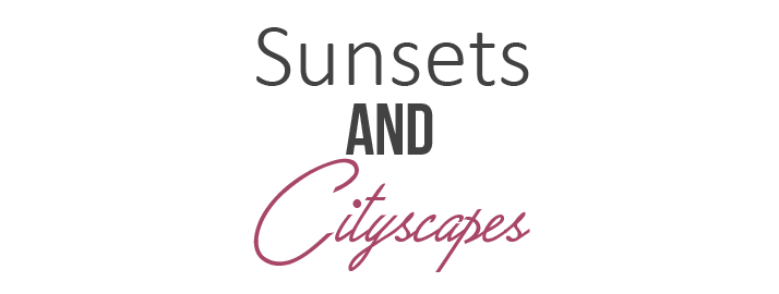 Sunsets and Cityscapes
