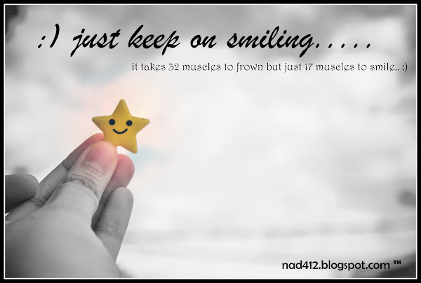 :) just keep on smiling.....