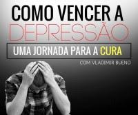 Como Vencer a Depressão - Uma jornada para a Cura