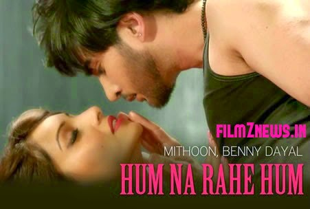 Hum Na Rahe Hum Lyrics from Creature 3D | Mithoon, Benny Dayal
