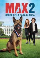 Max 2: Héroe de la Casa Blanca (2017)