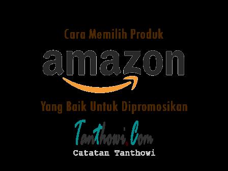 Cara Memilih Produk Amazon Untuk DiPromosikan