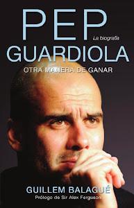 Pep Guardiola, Otra manera de ganar. Biografia
