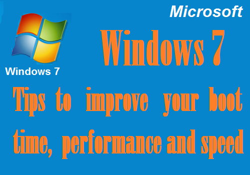Windows 7-Tips to improve boot time, speed and General performance