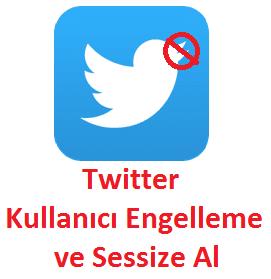 Twitter Kullanıcı Engelleme ve Sessize Al
