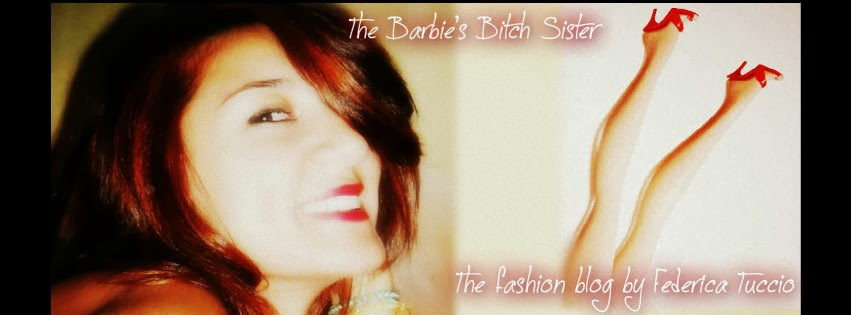 The  barbie's bitch sister -                   The fashion blog by Federica Tuccio