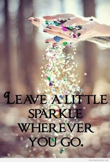 """Leave a little sparkle where ever you go."" Picture of ladies hands dropping sparkling confetti GeniusQuotes.net"