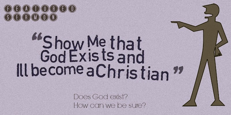 Show Me that God Exists and I'll become a Christian