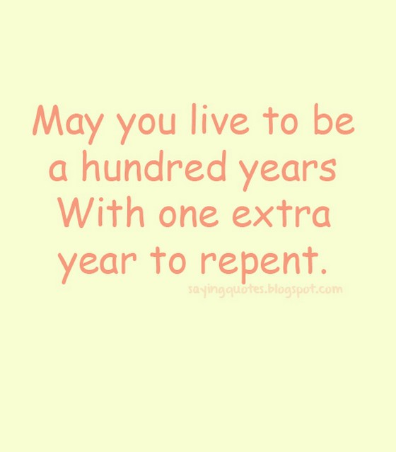 May You Live To Be A Hundred Years To Repent Saying Pictures