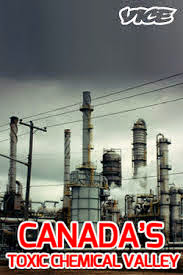 Canada's Toxic Chemical Valley - Home to more than 60 refineries and chemical plants that produce gasoline, synthetic rubbers, and other materials that the world's industries require to create the commercial products we know and love.