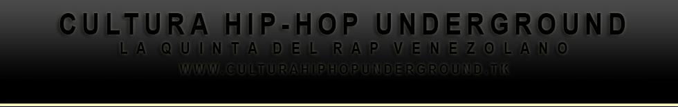 Cultura Hip-Hop Underground | La Quinta Del Rap Venezolano | Descarga, Escucha, Visualiza