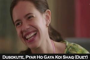 Dusokute, Pyar Ho Gaya Koi Shaq (Duet)