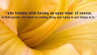 """""""The trouble with having an open mind, of course, is that people will insist on coming along and trying to put things in it."""""""
