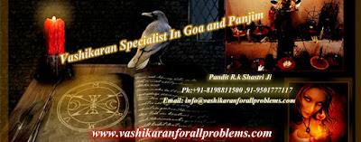 http://www.vashikaranforallproblems.com/vashikaran-specialist-in-goa-panjim.html