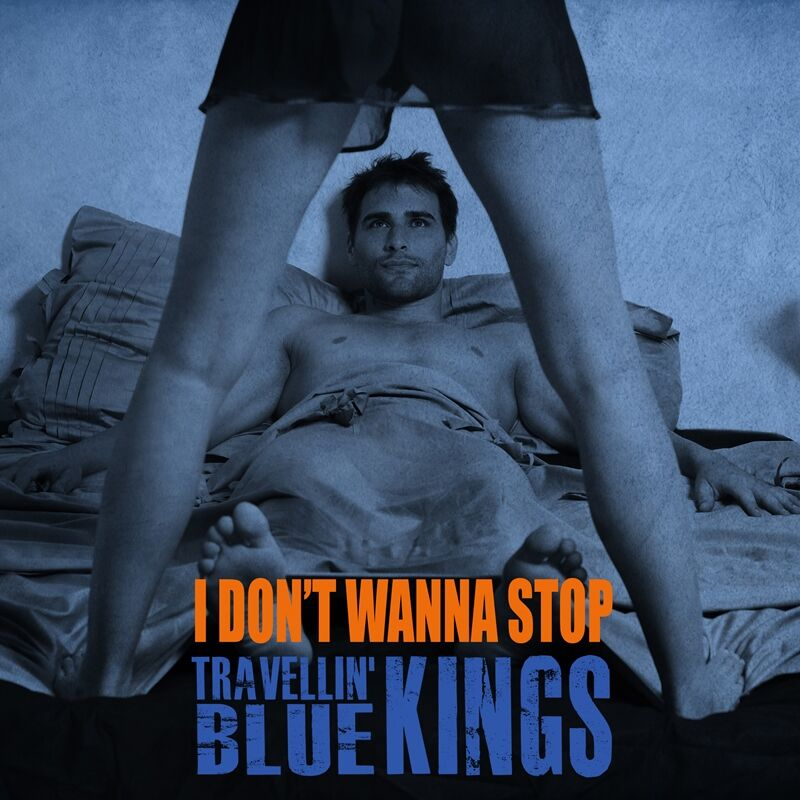 Travellin' Blue Kings - I Don't Wanna Stop