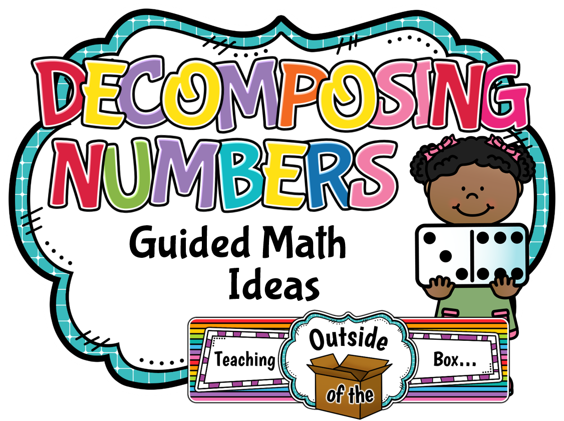 teaching outside of the box: decomposing numbers - guided math ideas