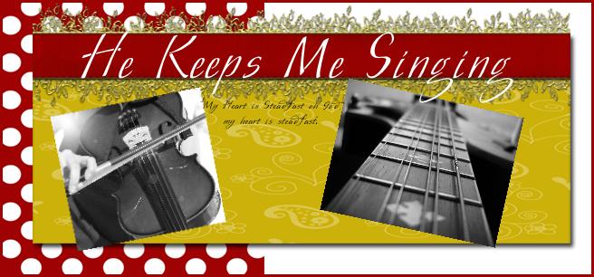 ~ He Keeps Me Singing ~