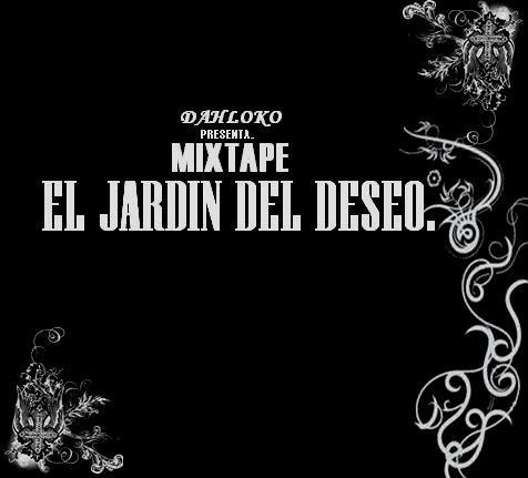 Dah loko mixtape el jardin del deseo kintazona discos - El jardin del deseo pendientes ...