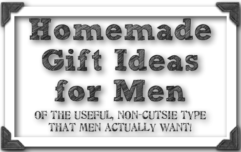 Love jc homemade gifts for men for Easy gifts for men