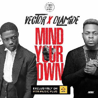 Mind your own - Vector ft. Olamide