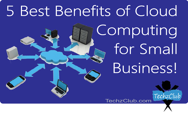 5 Best Benefits Of Cloud Computing For Small Businesses !