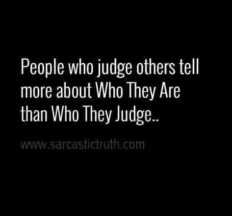60 Status Quotes About Judging Sarcastic Truth Enchanting Quotes About Judging