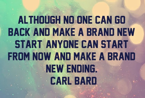 Although no one can go back and make a brand new start anyone can start from now and make a brand new ending