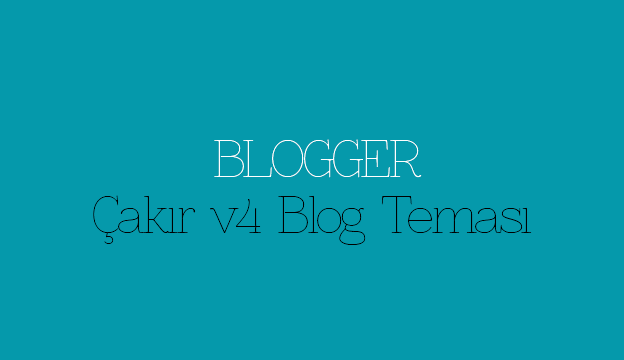 Blogger Çakır v4 Blog Teması