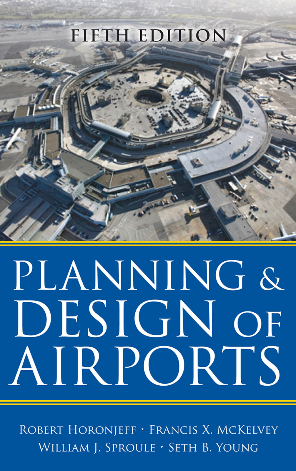 Planning and Design of Airports (5th Edition) by Robert Horonjeff,Francis X. McKelvey,William J. Sproule,Seth B. Young