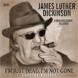 James Luther Dickinson – I'm Just Dead, I'm Not Gone [Lazarus Edition] (2017)