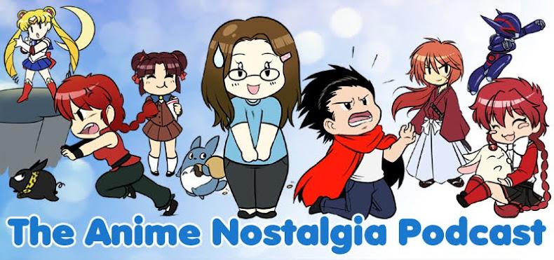The Anime Nostalgia Podcast