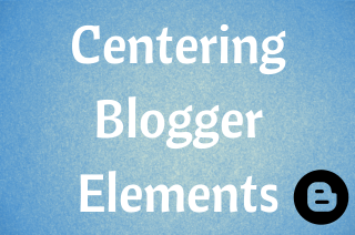 Centering Blogger Elements