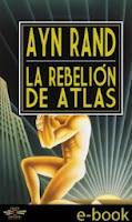 Ayn Rand la rebelion de atlas