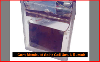Cara Membuat Solar Cell Untuk Rumah