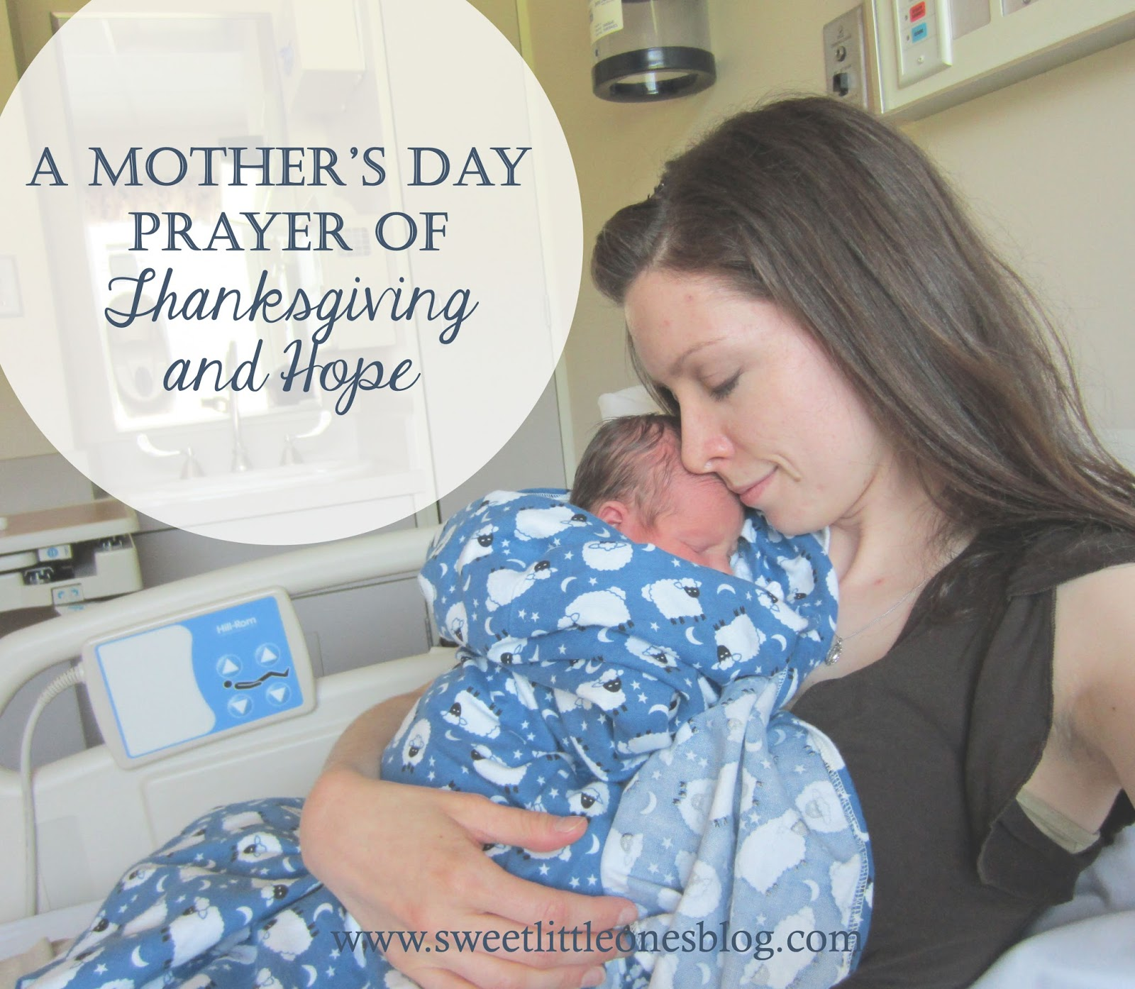 A Mother's Day Prayer of Thanksgiving and Hope for Infertility, Miscarriage, Lost Child or Mother, Birthmothers, and All Mothers - www.sweetlittleonesblog.com - @sweetlittle1s