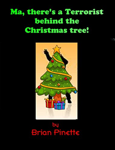Ma, there's a Terrorist behind the Christmas Tree! Kindle Edition by Brian Pinette