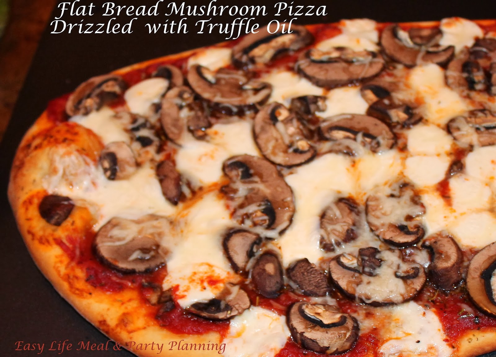 Flat Bread Mushroom Pizza - Easy Life Meal & Party Planning - A scrumptious thin and crispy flat bread pizza loaded with baby bella mushrooms, fresh mozzarella pearls and drizzled with truffle oil.