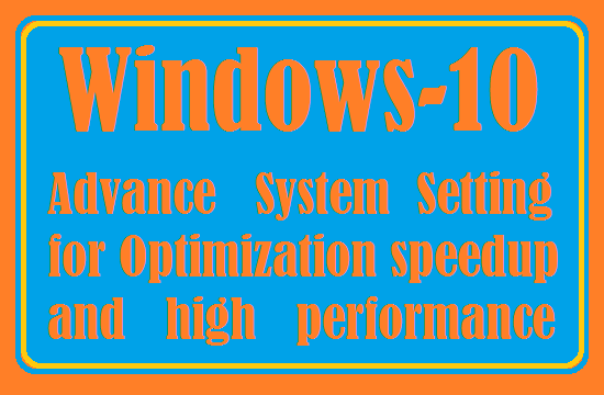 Windows-10, Advance System setting to Optimize Performance, Virtual Memory, Speed Up