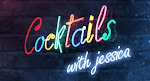 """Cocktails w Jessica!"""
