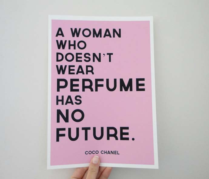 A woman who doesn't wear perfume has no future. Coco Chanel