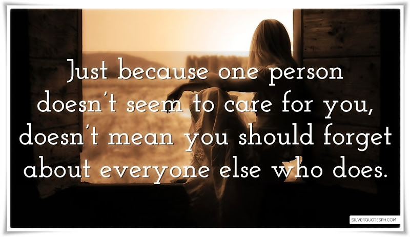 Just Because One Person Doesn't Seem To Care For You, Picture Quotes, Love Quotes, Sad Quotes, Sweet Quotes, Birthday Quotes, Friendship Quotes, Inspirational Quotes, Tagalog Quotes