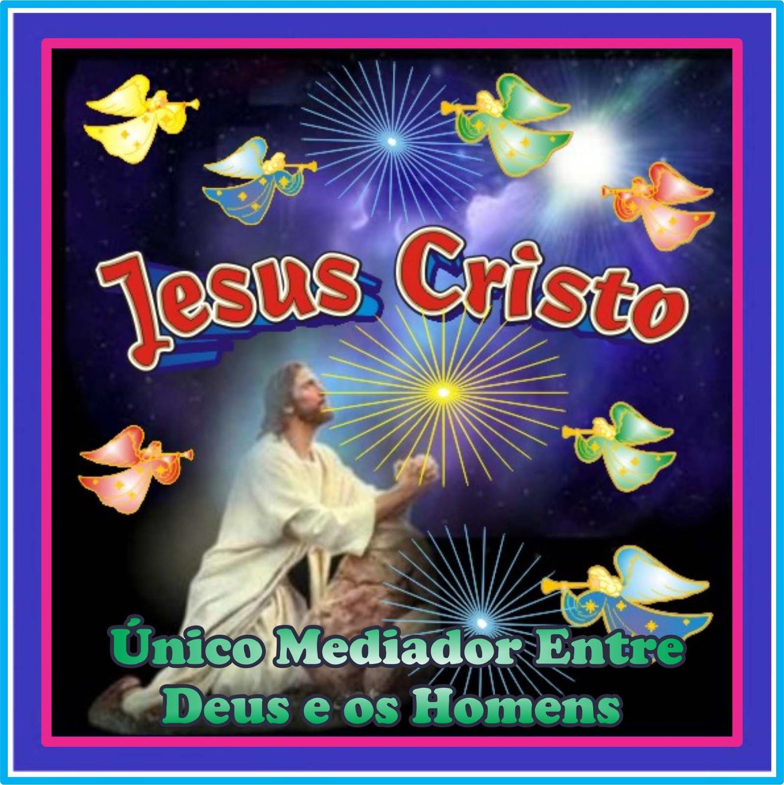 Único Mediador Entre Deus e Os Homens É Jesus Cristo O Redentor