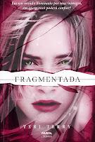 http://perdidasnabiblioteca.blogspot.com.br/2013/12/fragmentada-por-teri-terry.html