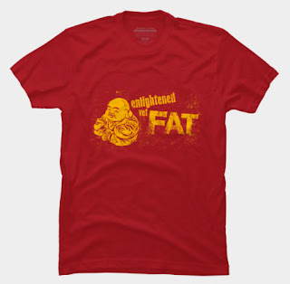 http://www.designbyhumans.com/shop/t-shirt/enlightened-yet-fat/175682/