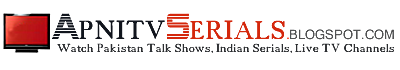 Apnitvserials -Watch Pakistan talk Shows, Indian TV Serials, Live Channels