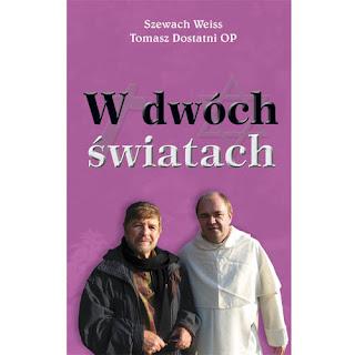Szewach Weiss, Tomasz Dostatni OP. W dwóch światach.