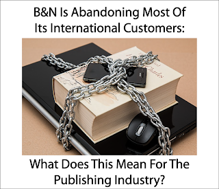 B&N Is Abandoning Most Of Its International Customers: What Does This Mean For The Publishing Industry?